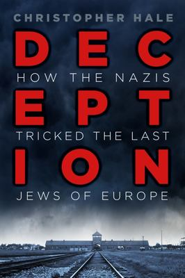Deception - How the Nazis Deceived the Last Jews of Europe