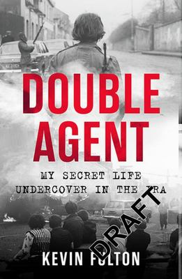 Double Agent - My Secret Life Undercover in the IRA