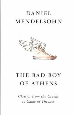 The Bad Boy of Athens: Classics from the Greeks to Game of Thrones