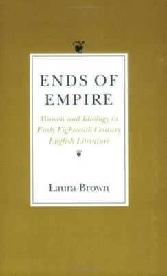 Ends of Empire: Women and Ideology in Early Eighteenth-Century English Literature
