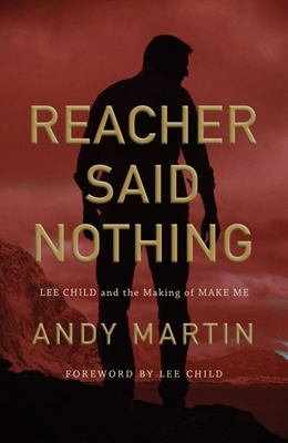 Reacher Said Nothing - Lee Child and the Making of Make Me