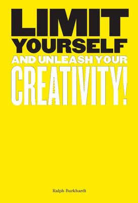 Limit Yourself - And Unleash Your Creativity