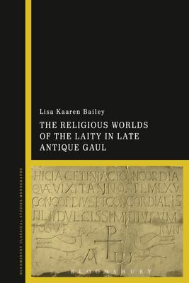 The Religious Worlds of the Laity in Late Antique Gaul