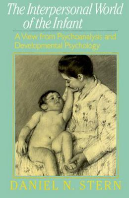 Interpersonal World of the Infant: A View from Psychoanalysis and Development Psychology