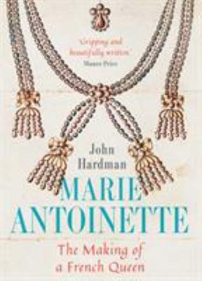 Marie-Antoinette - The Making of a French Queen