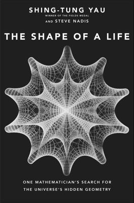 The Shape of a Life - One Mathematician's Search for the Universe's Hidden Geometry