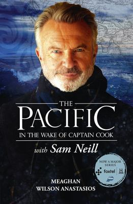 The Pacific: in the Wake of Captain Cook, with Sam Neill (PB)