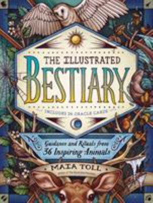The Illustrated Bestiary - Guidance and Rituals from 36 Spirited Animals