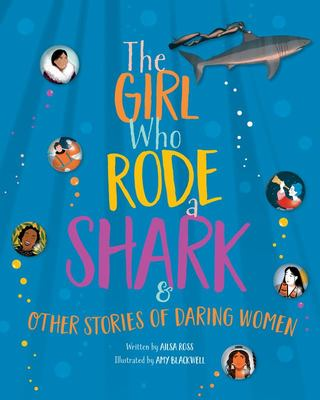 The Girl Who Rode a Shark - And Other Stories of Daring Women