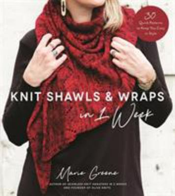 Knit Shawls and Wraps in 1 Week - 30 Quick Patterns to Keep You Cozy in Style