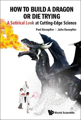 How to Build a Dragon or Die Trying: a Satirical Look at Cutting-Edge Science