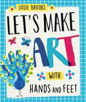 LETS MAKE ART WITH HANDS AND FEET