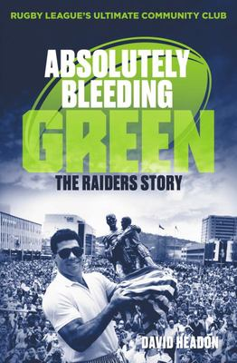 Absolutely Bleeding Green - The Raiders Story