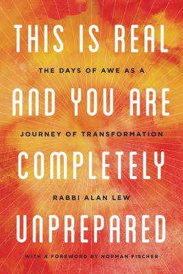 This Is Real and You Are Completely Unprepared - The Days of Awe as a Journey of Transformation