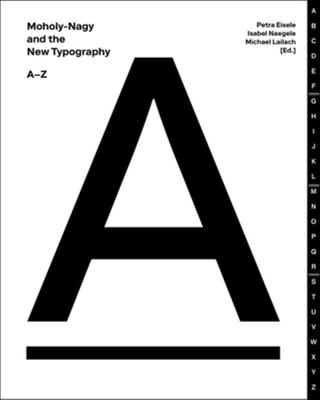 Moholy-Nagy and the New Typography - A-Z