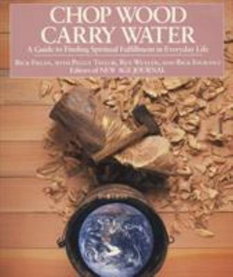 Chop Wood, Carry Water - A Guide to Finding Spiritual Fulfillment in Everyday Life