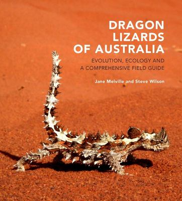 Dragon Lizards of Australia - Evolution, Ecology and a Comprehensive Field Guide