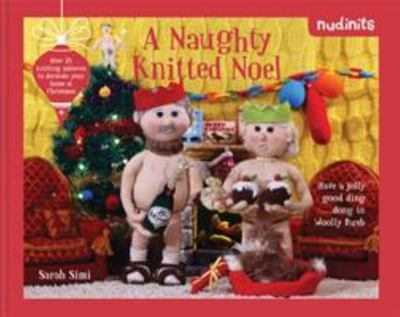 Nudinits: A Naughty Knitted Noel - Over 20 Knitting Patterns to Decorate Your Home at Christmas