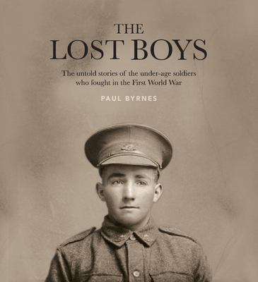 The Lost Boys: The untold stories of the under-age soldiers who fought in the First World War (HB)