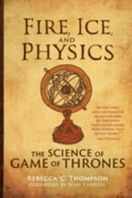 Fire, Ice, and Physics - The Science of Game of Thrones