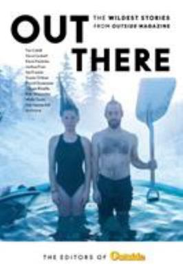 Out There - The Wildest Stories from Outside Magazine