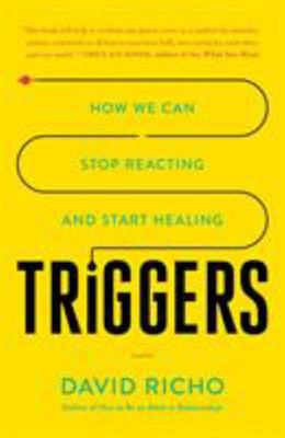 Triggers - How We Can Stop Reacting and Start Healing