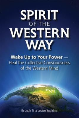 Spirit of the Western Way - Wake up to Your Power: Heal the the Collective Consciousness of the Western Mind