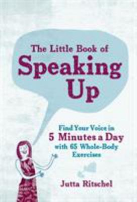 The Little Book of Speaking Up - Vocal and Listening Exercises to Boost Your Confidence in 5 Minutes a Day