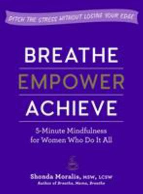 Breathe, Empower, Achieve - 5-Minute Mindfulness for Busy Women