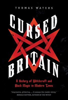 Cursed Britain - A History of Witchcraft and Black Magic in Modern Times