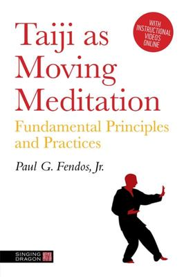 Taiji As Moving Meditation - Fundamental Principles and Practices