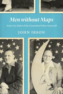 Men Without Maps - Some Gay Males of the Generation Before Stonewall