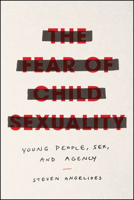 The Fear of Child Sexuality - Young People, Sex, and Agency