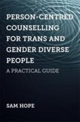 Person-Centred Counselling for Trans and Gender Diverse People - A Practical Guide