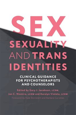 Sex, Sexuality and Trans Identities - Clinical Guidance for Psychotherapists and Counselors
