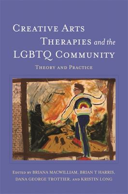 Creative Arts Therapies and the LGBTQ Community - Theory and Practice