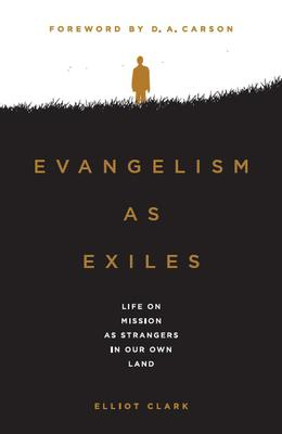 Evangelism as Exiles - Life On Mission As Strangers In Our Own Land
