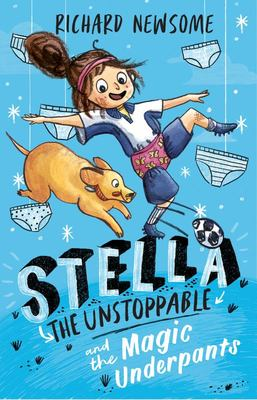 Stella the Unstoppable: The Magic Underpants