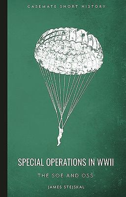 Special Operations in WWII: The SOE & OSS i