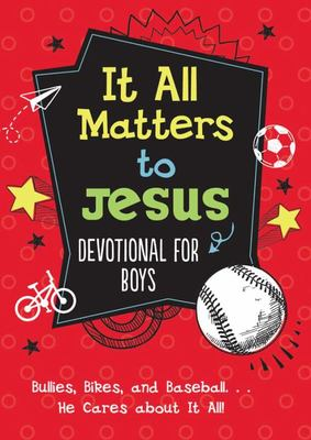 It All Matters to Jesus Devotional for Boys - Bullies, Bikes, and Baseball... He Cares about It All!