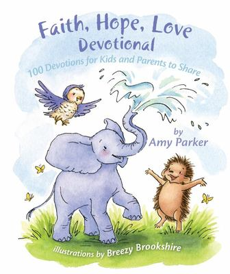Faith, Hope, Love Devotional (padded) - 100 Devotions for Kids and Parents to Share