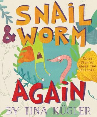 Snail and Worm Again - Three Stories about Two Friends