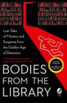 Bodies from the Library - Lost Classic Stories by Masters of the Golden Age