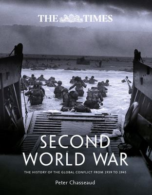 The Times Second World War - The History of the Global Conflict from 1939 To 1945