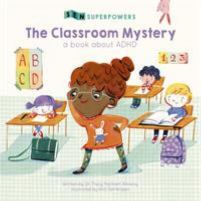 The Classroom Mystery (SEN Superpowers) A Book About ADHD