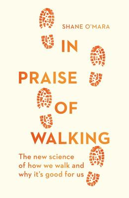In Praise of Walking - The New Science of How We Walk and Why It's Good for Us