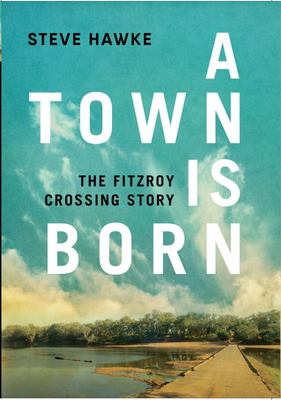 A Town Is Born - The Story of Fitzroy Crossing