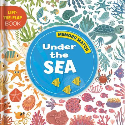 Memory Match: under the Sea - A Lift-The-Flap Book