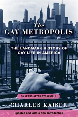 The Gay Metropolis - The Landmark History of Gay Life in America