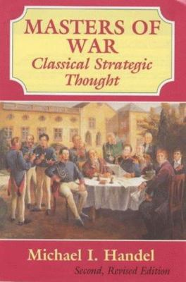 Masters of War - Classical Strategic Thought